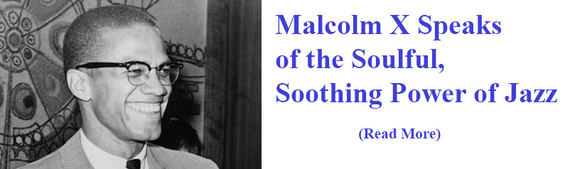 Malcolm X Speaks of the Soulful, Soothing Power of Jazz
